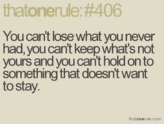 You can't hold on to something that doesn't want to stay