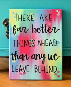Quote Canvas: There are far better things ahead than by is creative inspiration for us. Get more photo about diy home decor related with by looking at photos gallery at the bottom of this page. We are want to say thanks if you like to share this post to … Diy Canvas Art, Canvas Crafts, Canvas Ideas, Canvas Paintings, Canvas Art Quotes, Inspirational Canvas Quotes, Hand Painted Canvas, Canvas Signs, Little Presents
