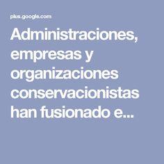 Administraciones, empresas y organizaciones conservacionistas han fusionado e...
