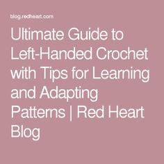 Ultimate Guide to Left-Handed Crochet with Tips for Learning and Adapting Patterns | Red Heart Blog