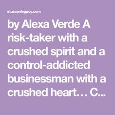 by Alexa Verde A risk-taker with a crushed spirit and a control-addicted businessman with a crushed heart… Can they surrender themselves to God's healing love? After the woman he loved left h…