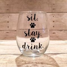 Delightful logos and sayings printed based on your preferences!  This 15 oz wine glass reads Sit. Stay. Drink. OUR TOP SELLER!!!  Orders crafted