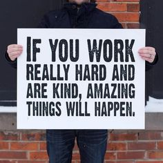 leilockheart:    If you work really hard and are kind, amazing things will happen.