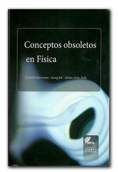 Conceptos obsoletos en Física – Universidad Francisco José de Caldas     http://www.librosyeditores.com/tiendalemoine/fisica/838-conceptos-obsoletos-en-fisica.html    Editores y distribuidores