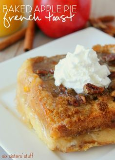 Baked Apple Pie French Toast from SixSistersStuff.com