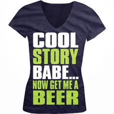 Cool Story Babe.... Now Get Me A Beer Funny Juniors V-Neck T-shirt Big and Bold Cool Story Babe Juniors V-neck Shirt Large Navy