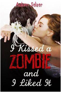 I kissed a zombie and i like it--Adam Selzer | Pide tus libros favoritos en brenda.marquez95@gmail.com 100% Gratis, en PDF y Word