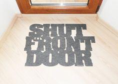 """Floor mat """"Shut the front door"""". Original doormat. Welcome door mat"""