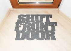 Floor mat Shut the front door. Original doormat. Welcome by Xatara