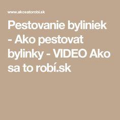 Pestovanie byliniek - Ako pestovat bylinky - VIDEO Ako sa to robí.sk