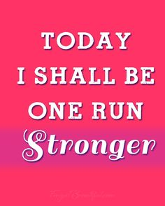 Today-I-Shall-Be-One-Run-Stronger.