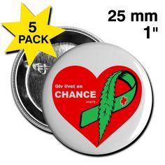 Giv Livet En Chance mere 25mm. Kampagnebadge fra Kampagnegruppen for Medicinsk Cannabis, Canoo PAKKE MED 5 STK!