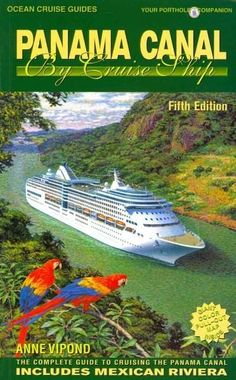 Panama Canal by Cruise Ship: The Complete Guide to Cruising the Panama Canal…