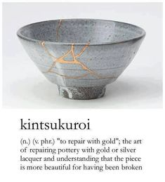 understanding that the piece is more beautiful for having been broken.