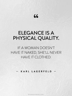 """""""Elegance is a physical quality. If a woman doesn't have it naked, she'll never have it clothed."""" - Karl Lagerfeld // #WWWQuotesToLiveBy"""