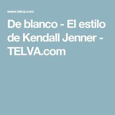 De blanco - El estilo de Kendall Jenner - TELVA.com