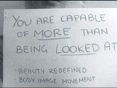 You are capable of more than being looked at