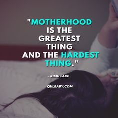"""Motherhood is the greatest thing and the hardest thing."" - Ricki Lake  #quote #quotes #baby #babies #inspired Baby Trivia, Ricki Lake, Babies, Inspired, Quotes, Inspiration, Quotations, Biblical Inspiration, Babys"