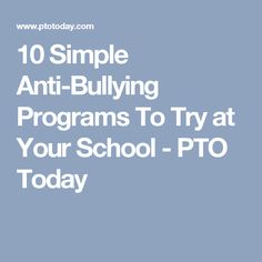 10 Simple Anti-Bullying Programs To Try at Your School - PTO Today