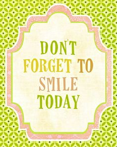 Don't forget to smile today!...