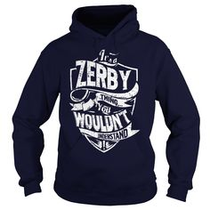 [Love Tshirt name printing] Its a ZERBY Thing You Wouldnt Understand  Coupon Today  ZERBY are you tired of having to explain yourself? With these T-Shirts you no longer have to. There are things that only ZERBY can understand. Grab yours TODAY! If its not for you you can search your name or your friends name.  Tshirt Guys Lady Hodie  SHARE and Get Discount Today Order now before we SELL OUT  Camping a vest thing you wouldnt understand tshirt hoodie hoodies year name birthday a zerby thing…