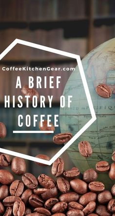 A Brief History of Coffee | Coffee Kitchen Gear Coffee Today, Coffee Coffee, Coffee Drinks, Coffee Beans, Coffee Shop, Coffee Cups, History Of Coffee, Coffee Supplies, Coffee Facts