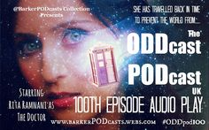 #NOTlistening Blog: ODDcast PODcast UK - Ep100 - AUDIO PLAY SPECIAL #ODDpod100  Check out the Dr Who Themed radio Play Written by  Adam Barker and starring Rita Ramnani