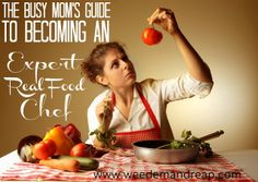 The Busy Mom's GUIDE to Becoming an Expert Real Food Chef! | Weed'em & ReapWeed'em & Reap