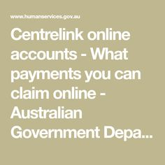 Centrelink online accounts - What payments you can claim online - Australian Government Department of Human Services Human Services, Accounting, Australia, Canning, Math Equations, Home Canning, Conservation