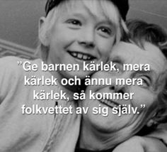 """""""Give the children love, love and more love, and commin sense will come on its own"""" - Astrid Lindgren Learn Swedish, Swedish Language, Mixed Feelings, Child Love, Signs, Make Me Smile, Poems, Wisdom, Thoughts"""