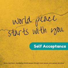What will you accept about yourself today? Self Acceptance, World Peace, Inner Peace, Want You, I Want You
