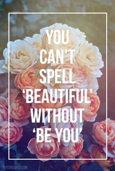 Beautiful Be, You Be You! ~ dutchessroz.com