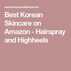 Best Korean Skincare on Amazon - Hairspray and Highheels