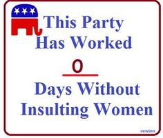 #GOP Has Worked This Many Days Without Insulting #Women #NoMoreGOPWar #UniteBlue