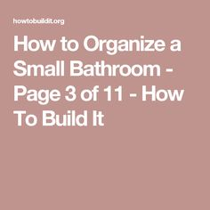 How to Organize a Small Bathroom - Page 3 of 11 - How To Build It