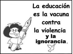 Education is the vaccine against violence and ignorance.