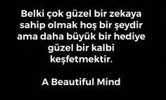 Belki çok güzel bir zekaya sahip olmak hoş bir şeydir ama daha büyük bir hediye güzel bir kalbi keşfetmektir.  A Beautiful Mind
