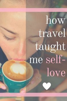 How travel taught me self love, 5 ways travel encourages self love