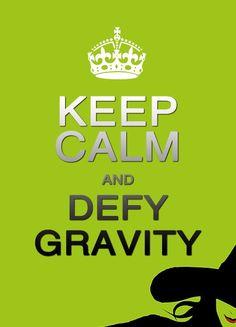 """""""I think I""""ll try defying gravity. Kiss me good-bye, I'm defying gravity."""""""