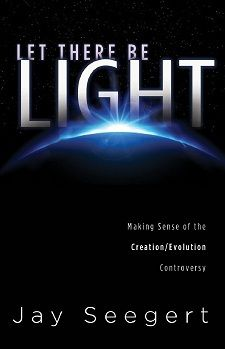 Let There Be Light - Making Sense of the Creation/Evolution Controversy - Creation Education Center Store written by Jay Seegert