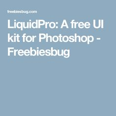 LiquidPro: A free UI kit for Photoshop - Freebiesbug
