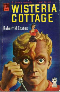The Passing Tramp: Putting Carnage into Crime Fiction: Robert M. Coates and Wisteria Cottage Book Cover Art, Book Cover Design, Book Design, Book Art, Pulp Fiction Book, Crime Fiction, Horror Posters, Vintage Book Covers, Sci Fi Books