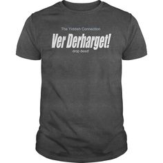 Ver derharget drop dead YIDDISH CONNECTION T-Shirts, Hoodies. BUY IT NOW ==► https://www.sunfrog.com/Geek-Tech/Ver-derharget--drop-dead--YIDDISH-CONNECTION-Dark-Grey-Guys.html?id=41382