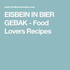 EISBEIN IN BIER GEBAK - Food Lovers Recipes Pork Shanks Recipe, Lovers, Recipes, Food, Essen, Meals, Ripped Recipes, Yemek, Eten