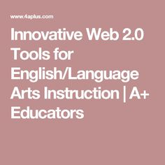 Innovative Web 2.0 Tools for English/Language Arts Instruction | A+ Educators
