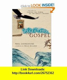 Picturing the Gospel Tapping the Power of the Bibles Imagery (9780830833702) Neil Livingstone, Brian McLaren , ISBN-10: 0830833706  , ISBN-13: 978-0830833702 ,  , tutorials , pdf , ebook , torrent , downloads , rapidshare , filesonic , hotfile , megaupload , fileserve