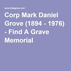 Corp Mark Daniel Grove (1894 - 1976) - Find A Grave Memorial