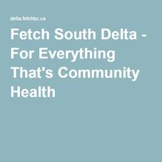 Fetch South Delta - For Everything That's Community Health