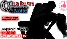 Domenica 9 Ottobre - La Balera Da Quelli Della Notte http://affariok.blogspot.it/