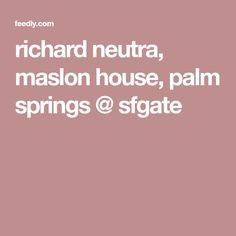 richard neutra, maslon house, palm springs @ sfgate
